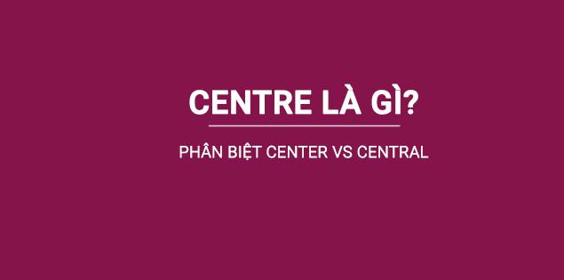 centre là gì