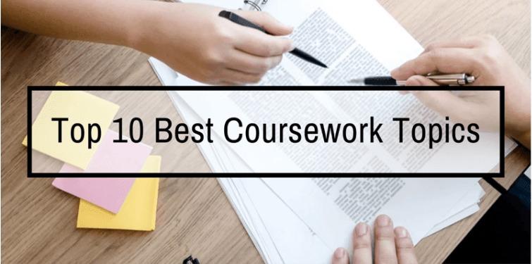 10 chủ đề Coursework hay nhất